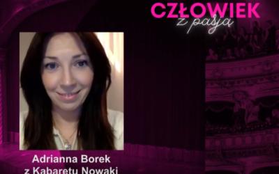 CZŁOWIEK Z PASJĄ – Adrianna Borek z Kabaretu Nowaki
